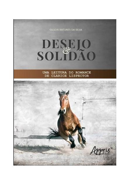 Livro -  Desejo e Solidão: Uma Leitura do Romance de Clarice Lispector  - Silva