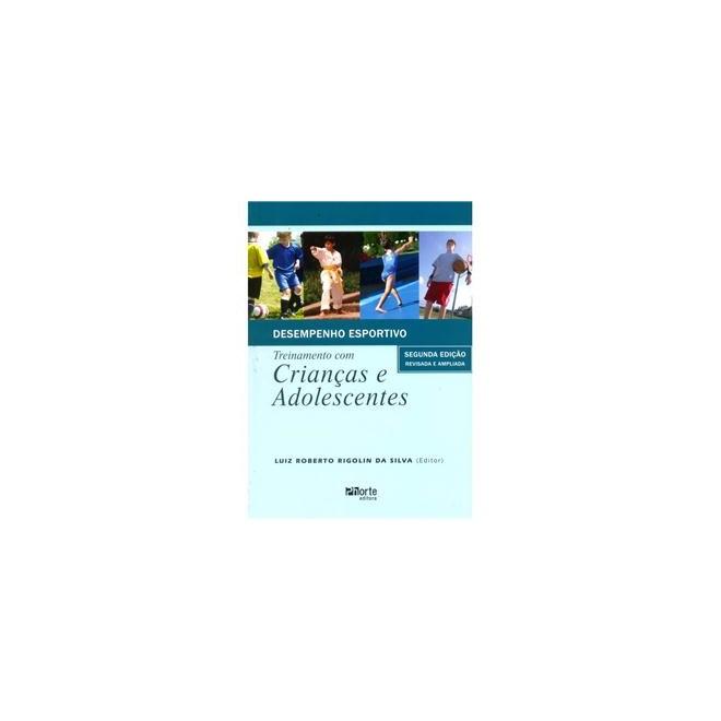 Livro - Desempenho Esportivo - Treinamento com Crianças e Adolescentes - Rigolin