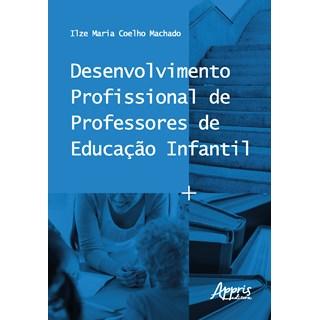 Livro Desenvolvimento Profissional de Professores de Educação Infantil - Machado - Appris