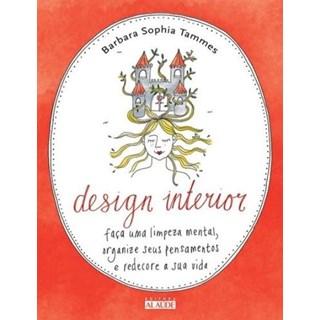 Livro - Design Interior - Faça Uma Limpeza Mental, Organize Seus Pensamentos e Redecore Sua Vida - Tammes