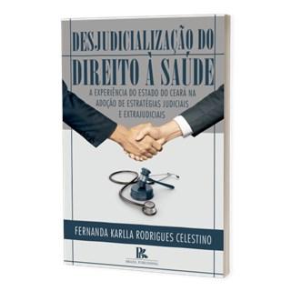 Livro - Desjudicialização do Direito à Saúde - Celestino - Brazil Publishing