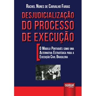 Livro Desjudicialização do Processo de Execução - Farias - Juruá
