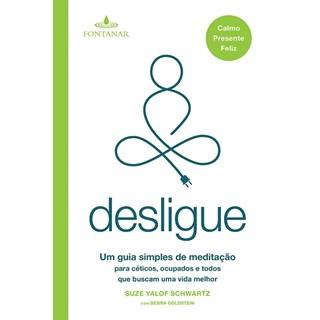 Livro - Desligue: Um Guia Simples de Meditação para Céticos - Schwartz