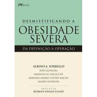 Livro - Desmistificando a Obesidade Severa da Definição á Operação - Sorbello