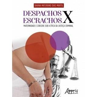 Livro Despachos x Escrachos: Maternidade e Cárcere Sob a Ótica da Justiça Criminal - Martil - Appris