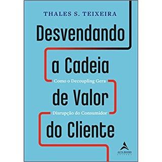 Livro - Desvendando a Cadeia de Valor do Cliente - Teixeira - Alta Books