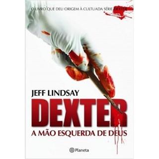 Livro - Dexter:a Mão Esquerda de Deus - Lindsay - Planeta