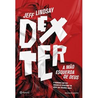 Livro Dexter A Mão Esquerda de Deus - Lindsay - Planeta - Pré-Venda