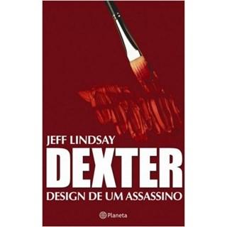 Livro - Dexter: Design de um Assassino - Lindsay - Planeta