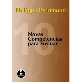Livro - Dez Novas Competências para Ensinar - Perrenoud