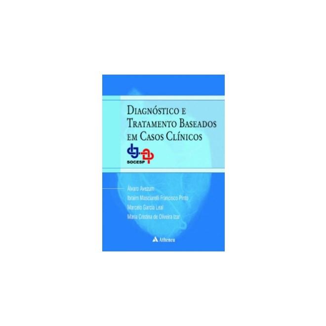 Livro - Diagnóstico e Tratamento Baseados Em Casos Clínicos - SOCESP - Avezum 1ª edição