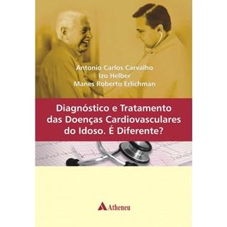 Livro - Diagnóstico e Tratamento das Doenças Cardiovasculares do Idoso. É diferente - Carvalho