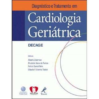 Livro - Diagnóstico e Tratamento em Cardiologia Geriátrica - Liberman ***