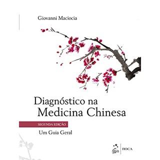 Livro Diagnóstico na Medicina Chinesa: Um Guia Geral - Maciocia - Roca