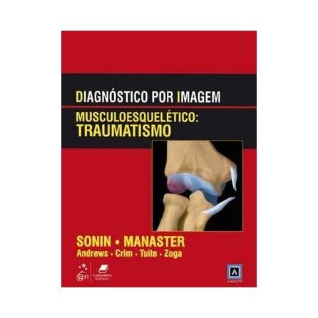 Livro - Diagnóstico por Imagem - Musculoesquelético - Traumatismo - Sonin