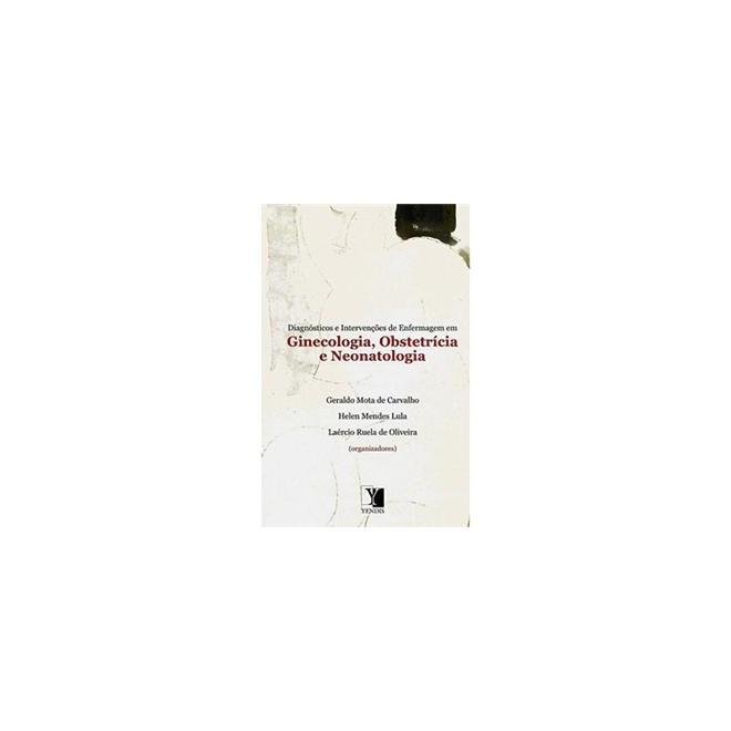 Livro - Diagnósticos e Intervenções de Enfermagem em Ginecologia, Obstetrícia e Neonatologia - Carvalho