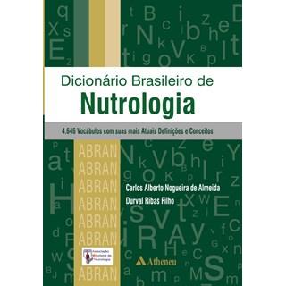 Livro - Dicionário Brasileiro de Nutrologia - 4.646 Vocábulos com suas mais Atuais Definições e Conceitos - Almeida
