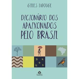Livro - Dicionário dos Apaixonados Pelo Brasil - Lapouge