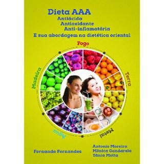 Livro - Dieta AAA - Antiácida, Antioxidante, Anti-inflamatória - E Sua Abordagem na Dietética Oriental - Fernandes