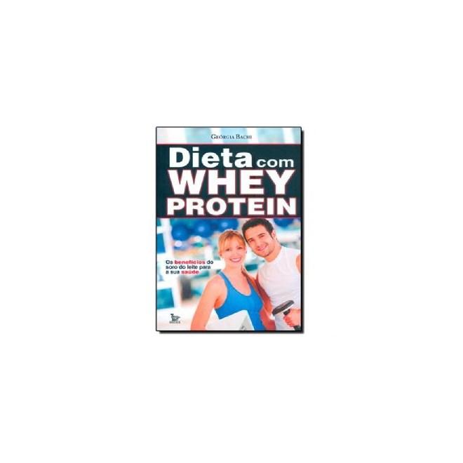 Livro - Dieta Com Whey Protein - Os Benefícios do Soro do Leite Para a Sua Saúde - Bachi