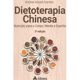 Livro - Dietoterapia Chinesa - Nutrição para Corpo, Mente e Espírito - Arantes