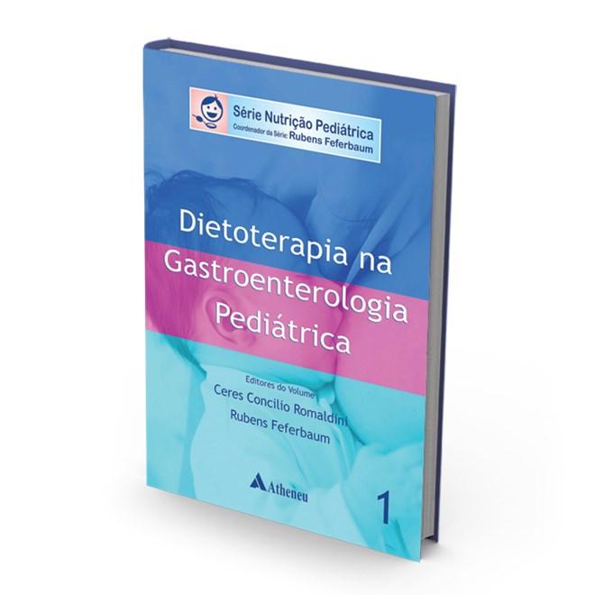 Livro - Dietoterapia na Gastroenterologia Pediátrica - Vol I - Concilio