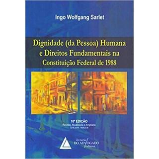 Livro - Dignidade (Da Pessoa) Humana E Direitos Fundamentais Na Constituição Federal De 1988 - Sarlet