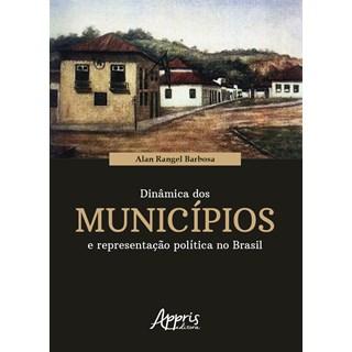 Livro - Dinâmica dos Municípios e Representação Política no Brasil - Barbosa - Appris