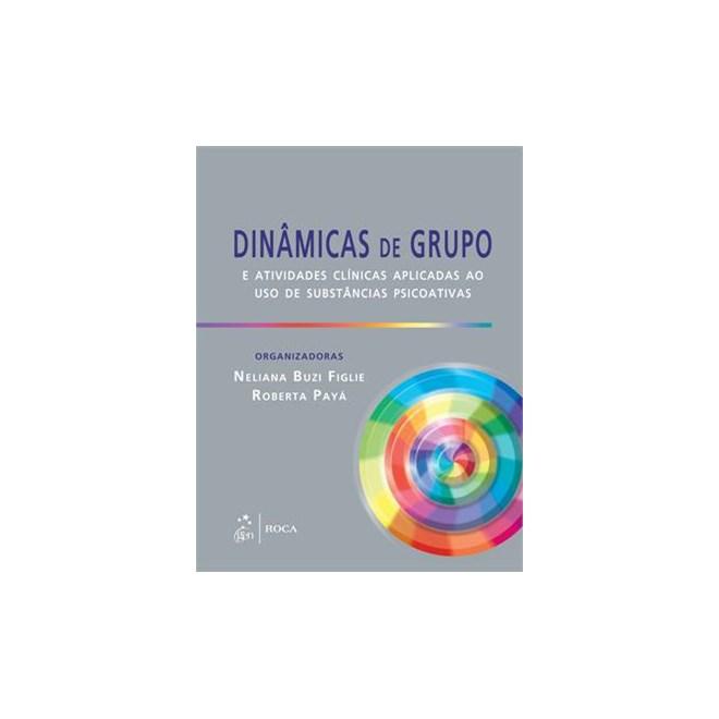 Livro - Dinâmicas de Grupo e Atividades Clínicas Aplicadas ao uso de Substância Psicoativas - Figlie