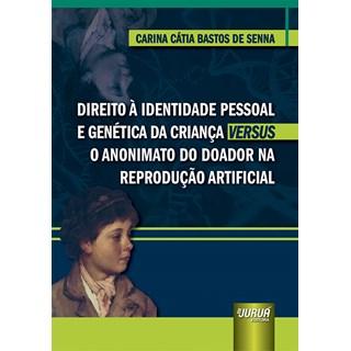 Livro - Direito à Identidade Pessoal e Genética da Criança Versus o Anonimato - Senna - Juruá