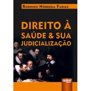 Livro - Direito à Saúde & Sua Judicialização - Farias - Juruá