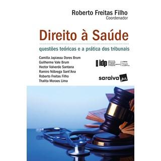 Livro Direito a Saúde: Questões Teóricas e as Práticas nos Tribunais - Saraiva