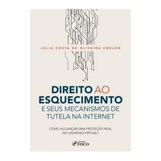 Livro - DIREITO AO ESQUECIMENTO E SEUS MECANISMOS DE TUTELA NA INTERNET - COMO ALCANÇAR UMA PROTEÇÃO