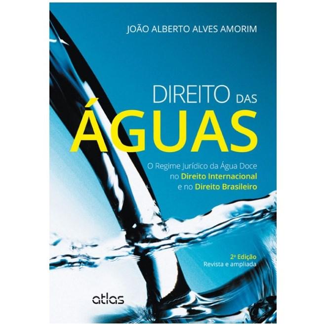 Livro - Direito das Águas: O Regime Jurídico da Água Doce no Direito Internacional e no Direito Brasileiro - Amorim