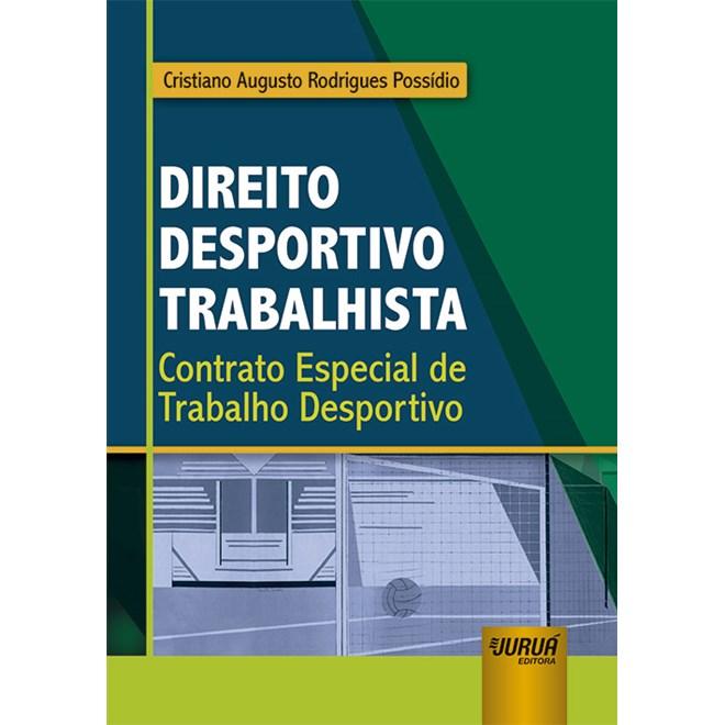 Livro - Direito Desportivo Trabalhista: Contrato Especial de Trabalho Desportivo - Possidio - Juruá