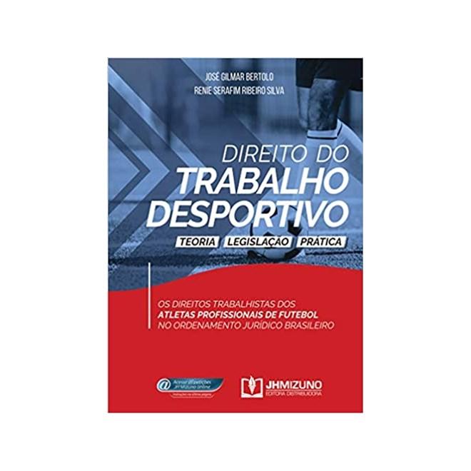 Livro - Direito do Trabalho Desportivo: Teoria, Legislação e Prática - Bertolo - Jh Mizuno