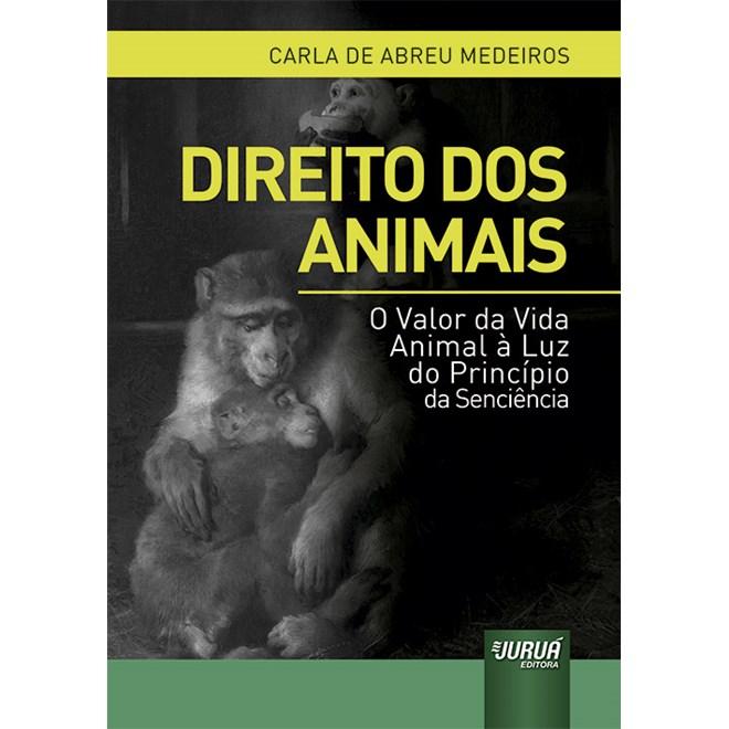 Livro - Direito dos Animais: O Valor da Vida Animal à Luz do Princípio - Medeiros - Juruá