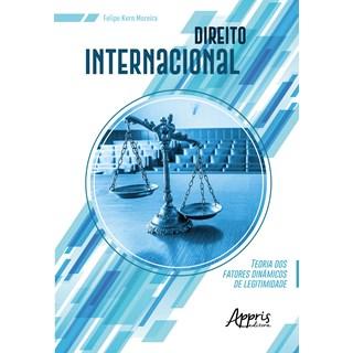Livro - Direito Internacional: Teoria dos Fatores Dinâmicos de Legitimidade - Moreira