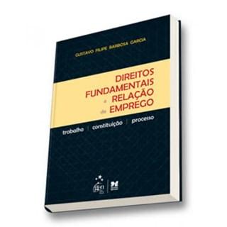 Livro - Direitos Fundamentais e Relação de Emprego: Trabalho, Constituição e Processo - Garcia