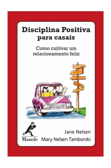 Livro - Disciplina Positiva Para Casais: Como Cultivar Um Relacionamento Feliz - Nelsen