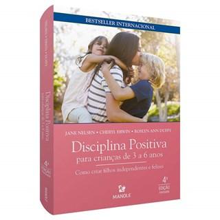 Livro Disciplina Positiva para Crianças de 3 a 6 anos - Nelsen - Manole