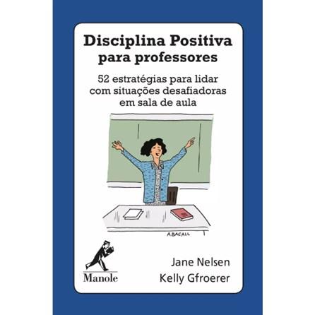 Livro - Disciplina Positiva Para Professores:  52 Estratégias para Lidar  com Situação Desafiadora em Sala de Aula - Nelsen