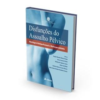 Livro - Disfunções do Assoalho Pélvico - Abordagem Multiprofissional e Multiespecialidades - Araujo