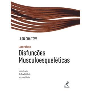 Livro - Disfunções Musculoesqueléticas Guia Prático - Chaitow ***