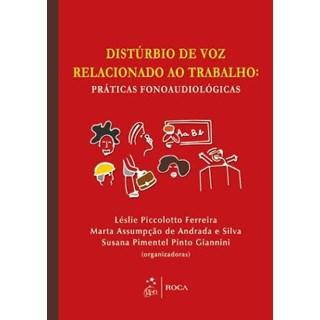 Livro - Distúrbio de Voz Relacionado ao Trabalho - Práticas Fonoaudiológicas - Ferreira