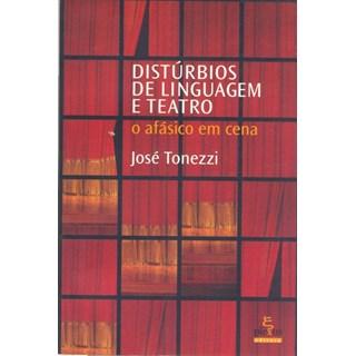 Livro - Distúrbios de linguagem e teatro - o afásico em cena - Tonezzi