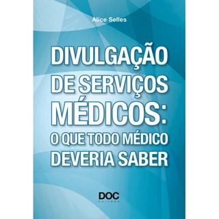 Livro - Divulgação de Serviços Médicos: O que Todos Médico Deveria Saber - Selles