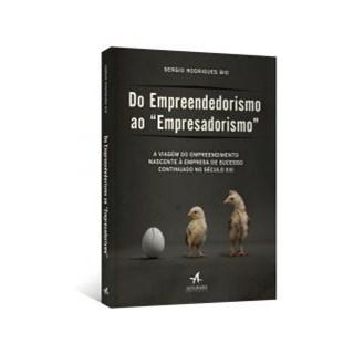 Livro - Do Empreendedorismo Ao Empresadorismo - A Viagem Do Empreendedorismo Nascente A Empresa De Sucesso  -Bio