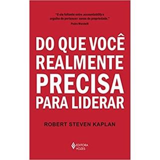 Livro - Do Que Você Realmente Precisa Para Liderar - Kaplan - Vozes