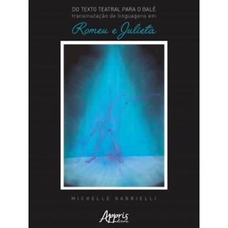 Livro - Do Texto Teatral Para o Balé: Transmutação de Linguagens em Romeu e Julieta - Gabrielli